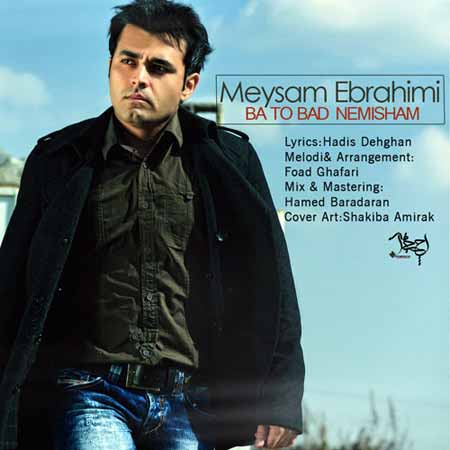 Meysam Ebrahimi   Ba To Bad دانلود آهنگ جدید میثم ابراهیمی به نام باتو بد نمیشم